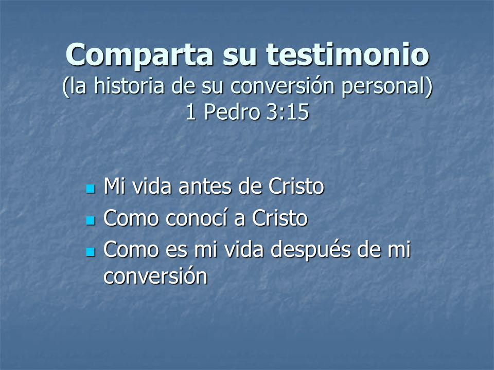 Comparta su testimonio (la historia de su conversión personal) 1 Pedro 3:15