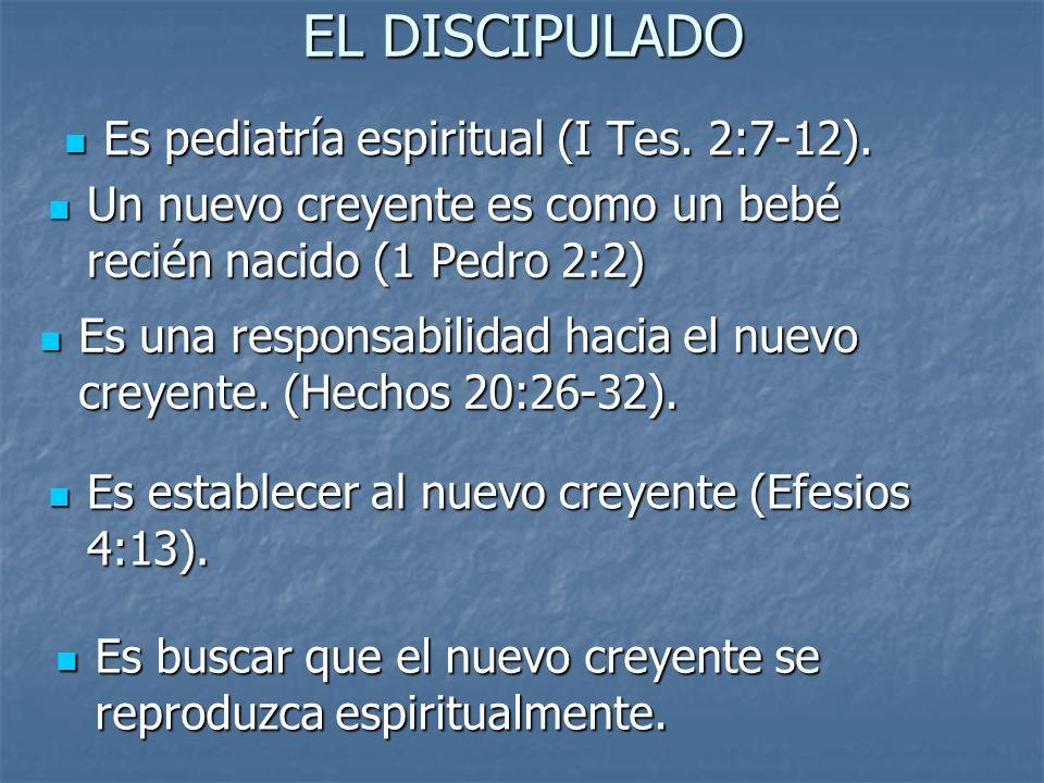 EL DISCIPULADO Es pediatría espiritual (I Tes. 2:7-12).