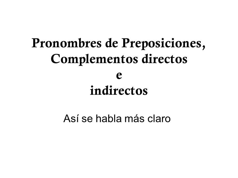 Pronombres de Preposiciones, Complementos directos e indirectos