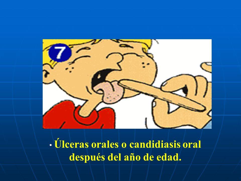 Úlceras orales o candidiasis oral después del año de edad.