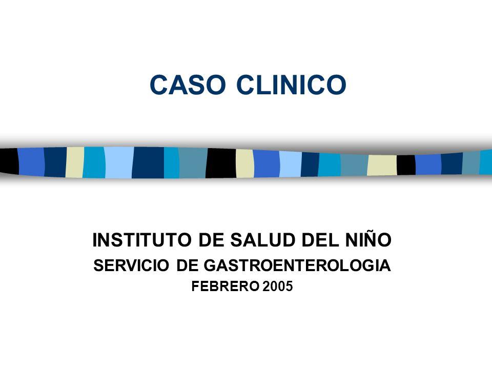 INSTITUTO DE SALUD DEL NIÑO SERVICIO DE GASTROENTEROLOGIA FEBRERO 2005