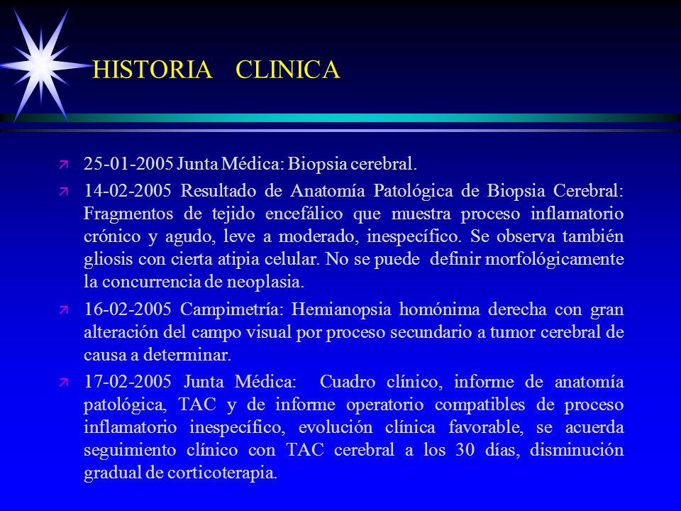HISTORIA CLINICA 25-01-2005 Junta Médica: Biopsia cerebral.