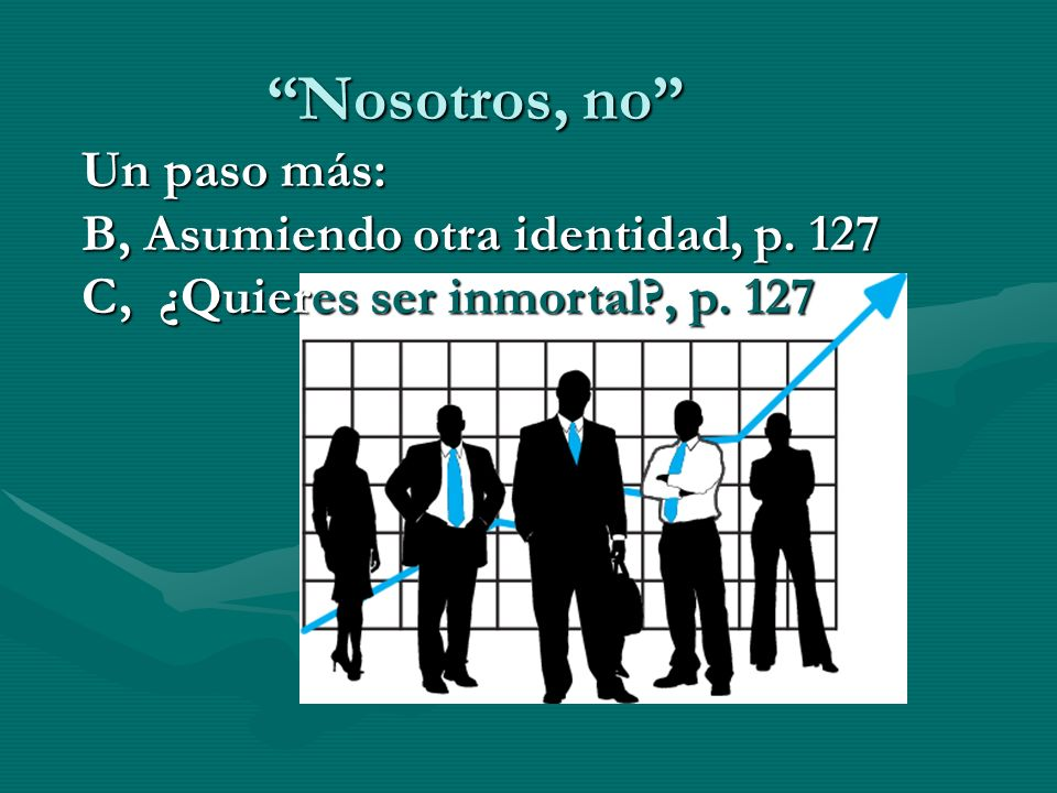Nosotros, no Un paso más: B, Asumiendo otra identidad, p. 127
