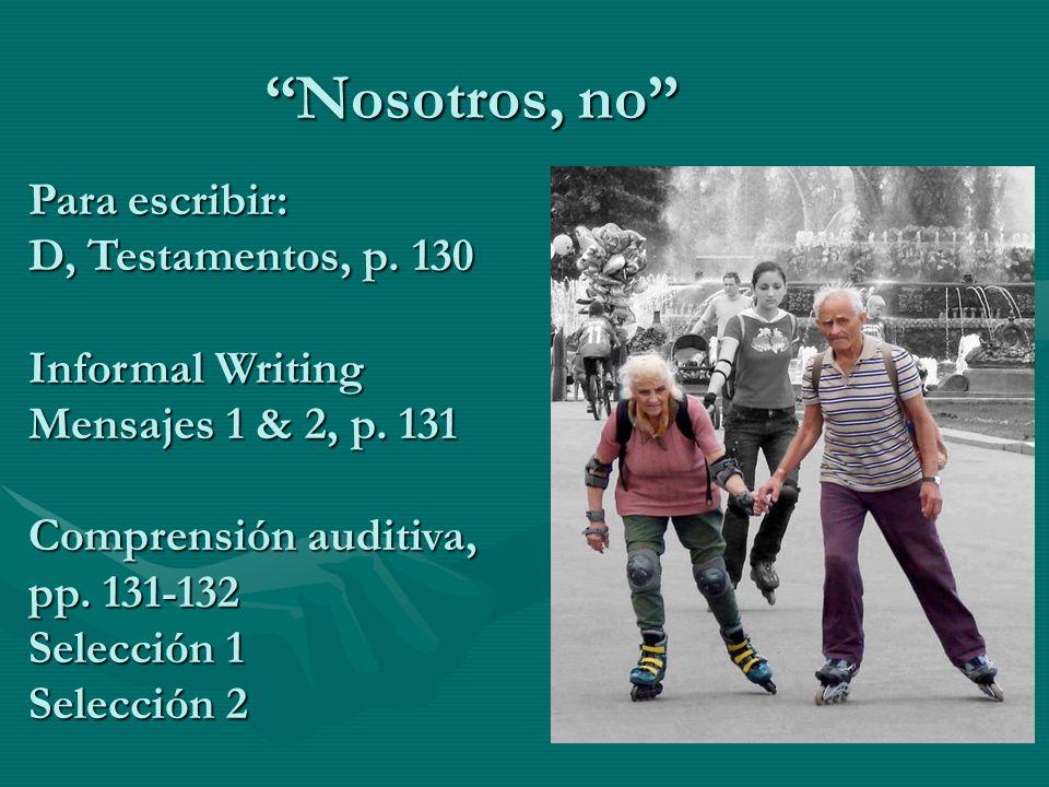Nosotros, no Para escribir: D, Testamentos, p. 130 Informal Writing