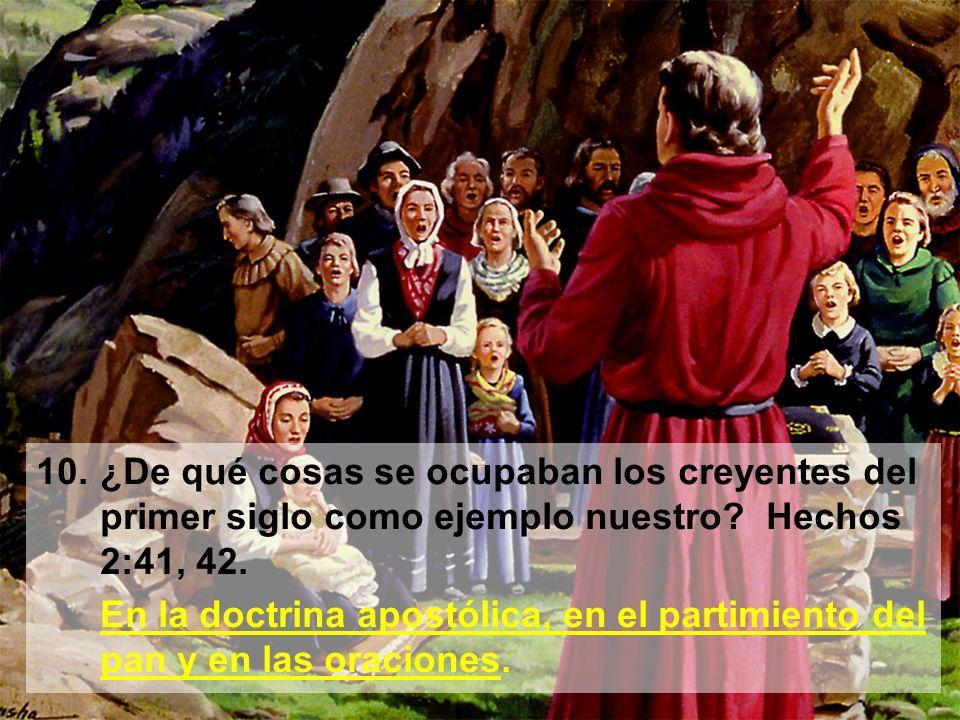 10. ¿De qué cosas se ocupaban los creyentes del primer siglo como ejemplo nuestro Hechos 2:41, 42.