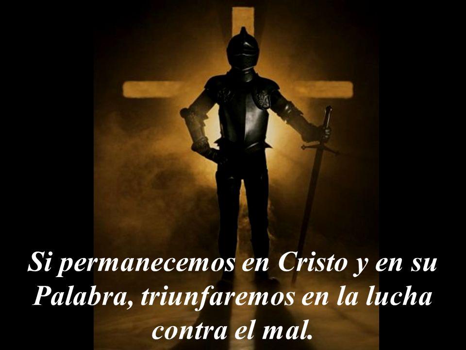 Si permanecemos en Cristo y en su Palabra, triunfaremos en la lucha contra el mal.