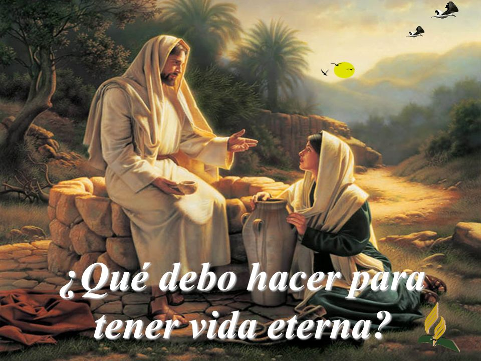¿Qué debo hacer para tener vida eterna