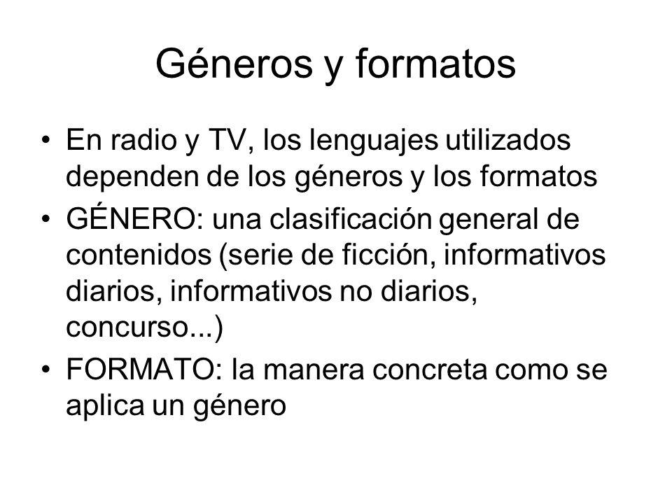 Géneros y formatos En radio y TV, los lenguajes utilizados dependen de los géneros y los formatos.