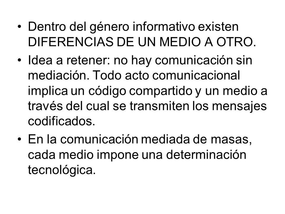Dentro del género informativo existen DIFERENCIAS DE UN MEDIO A OTRO.