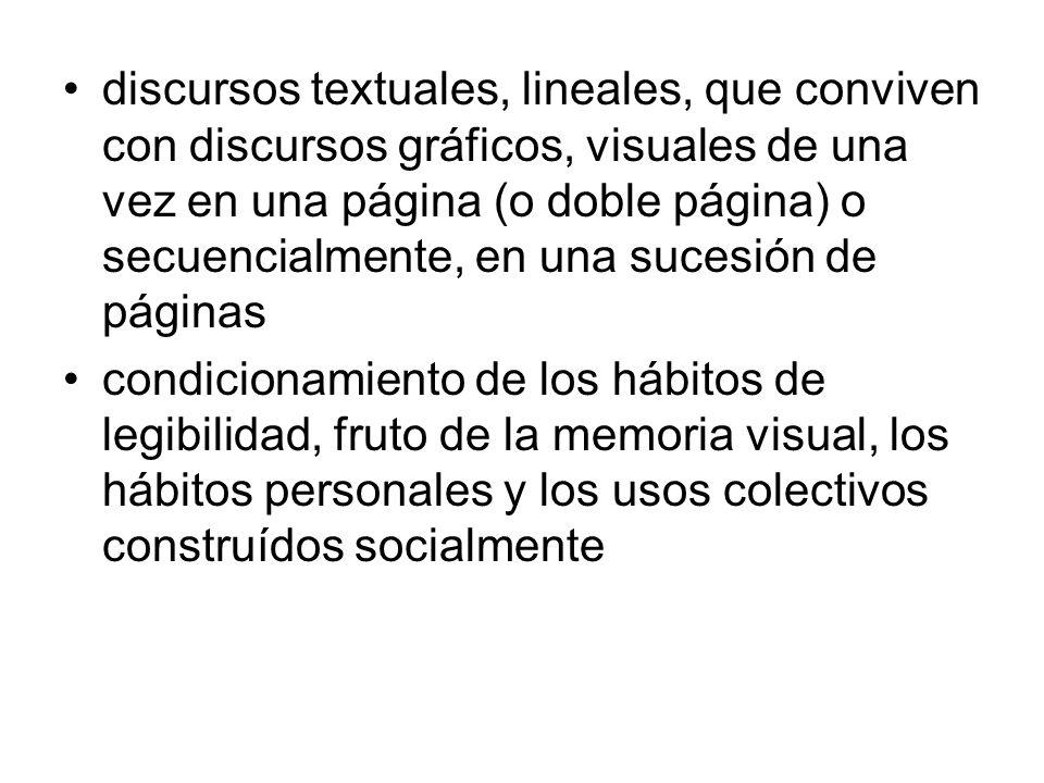 discursos textuales, lineales, que conviven con discursos gráficos, visuales de una vez en una página (o doble página) o secuencialmente, en una sucesión de páginas