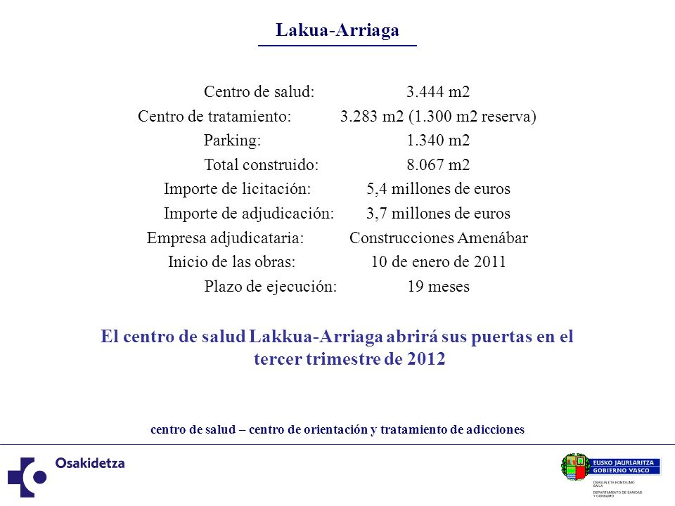 Lakua-Arriaga Centro de salud: 3.444 m2. Centro de tratamiento: 3.283 m2 (1.300 m2 reserva) Parking: 1.340 m2.