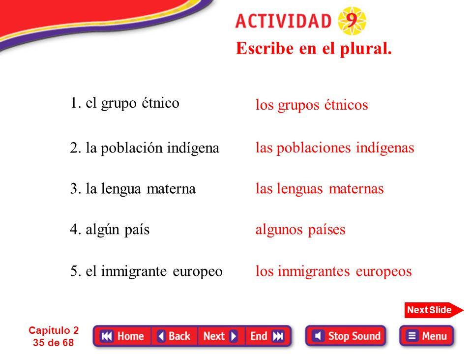 Escribe en el plural. 1. el grupo étnico los grupos étnicos