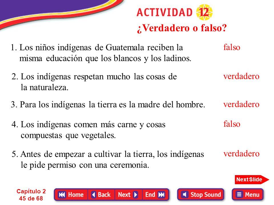 ¿Verdadero o falso 1. Los niños indígenas de Guatemala reciben la misma educación que los blancos y los ladinos.