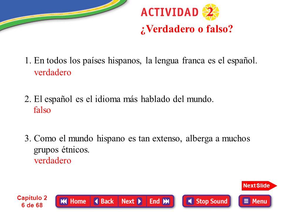 ¿Verdadero o falso 1. En todos los países hispanos, la lengua franca es el español. verdadero. 2. El español es el idioma más hablado del mundo.