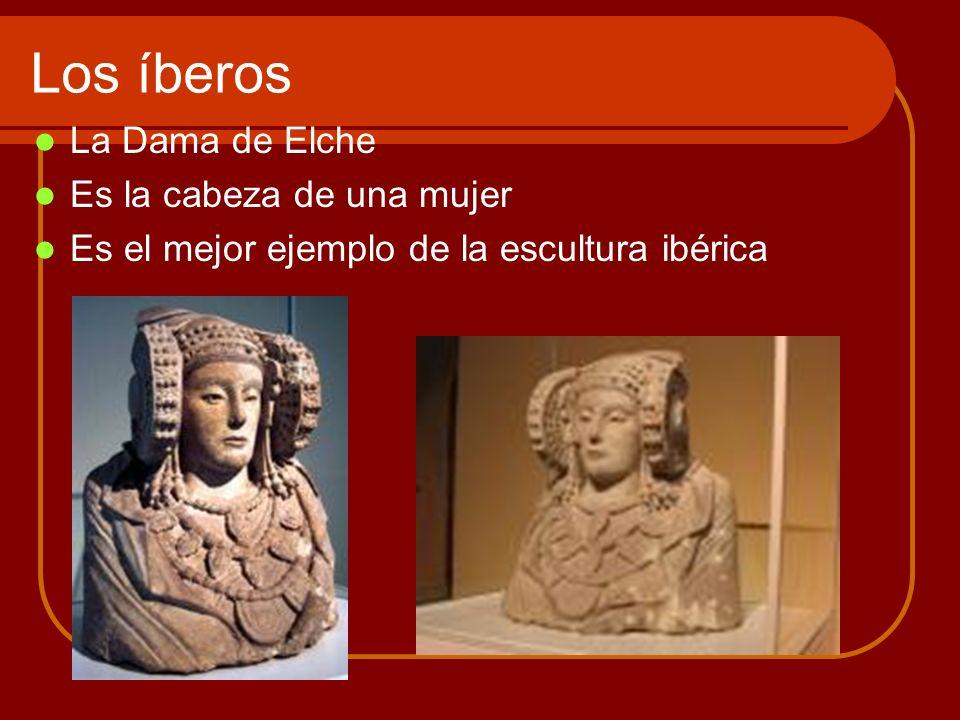 Los íberos La Dama de Elche Es la cabeza de una mujer