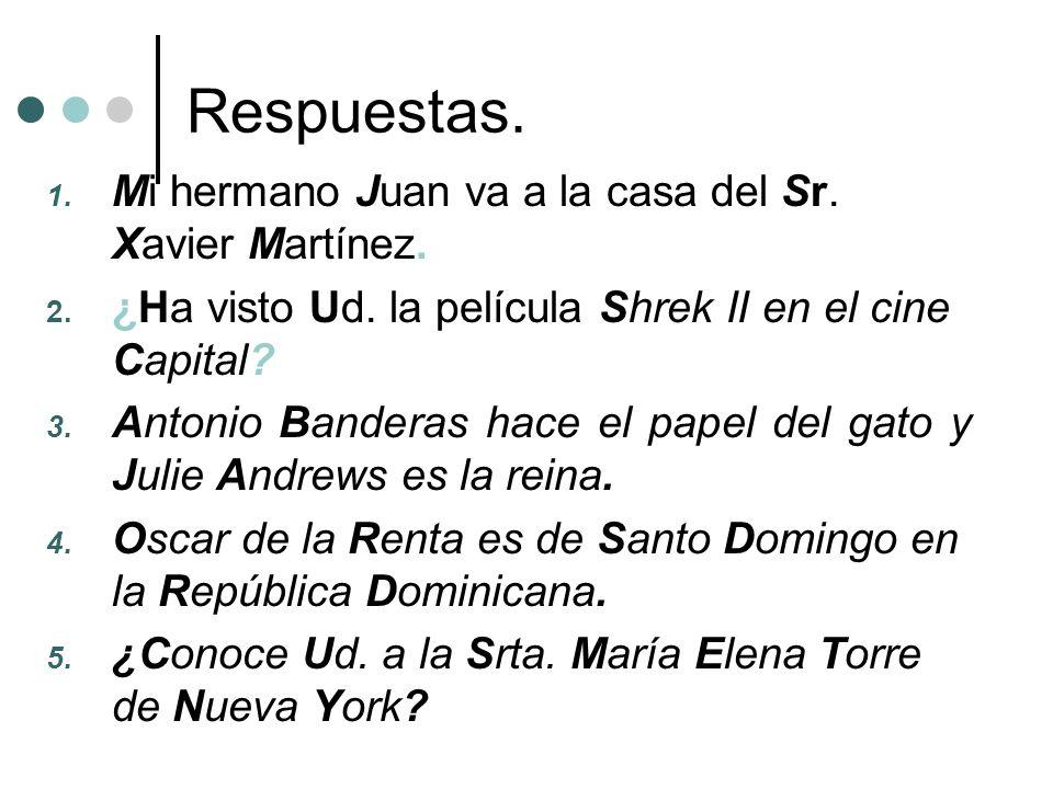 Respuestas. Mi hermano Juan va a la casa del Sr. Xavier Martínez.