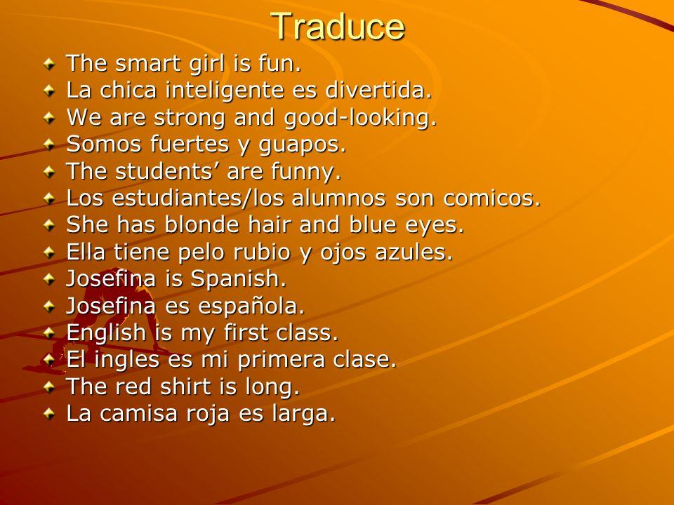 Traduce The smart girl is fun. La chica inteligente es divertida.