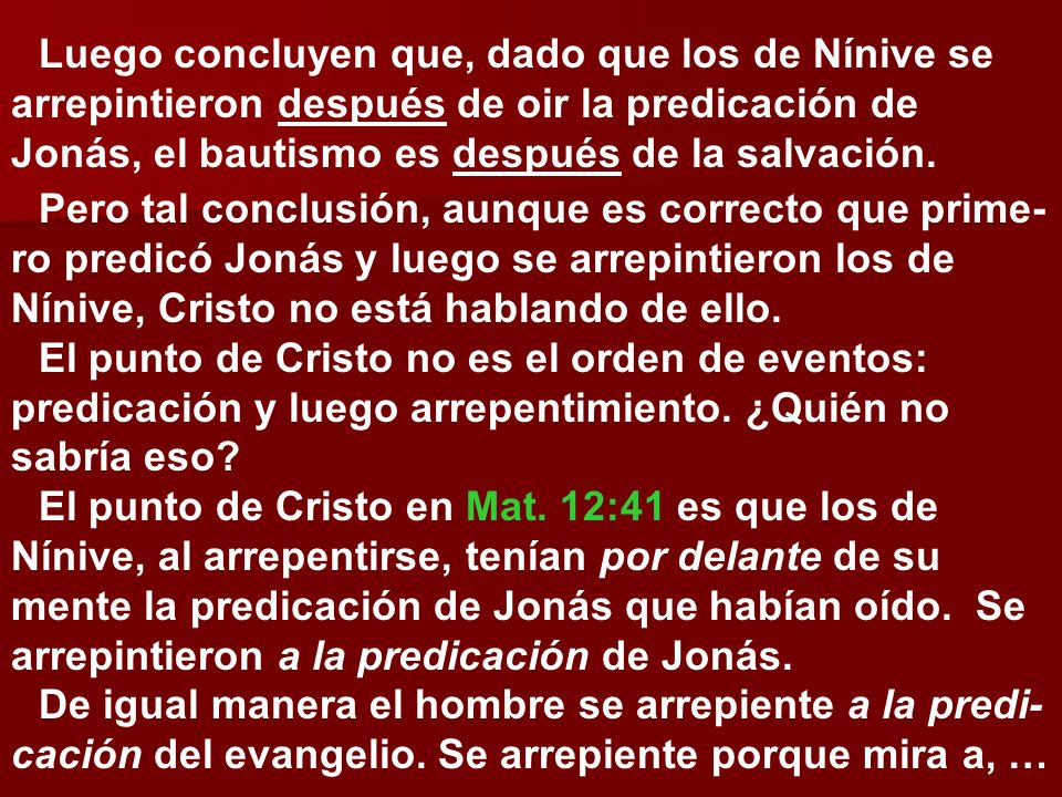 Luego concluyen que, dado que los de Nínive se arrepintieron después de oir la predicación de Jonás, el bautismo es después de la salvación.