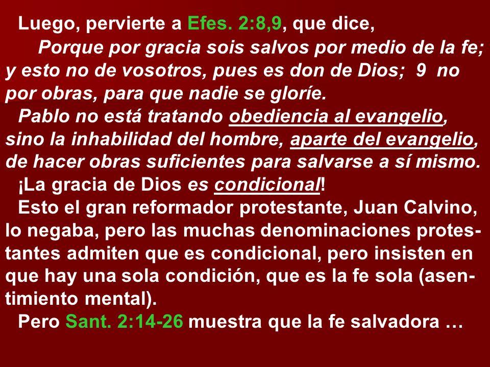 Luego, pervierte a Efes. 2:8,9, que dice,