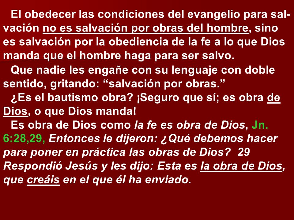 El obedecer las condiciones del evangelio para sal-vación no es salvación por obras del hombre, sino es salvación por la obediencia de la fe a lo que Dios manda que el hombre haga para ser salvo.