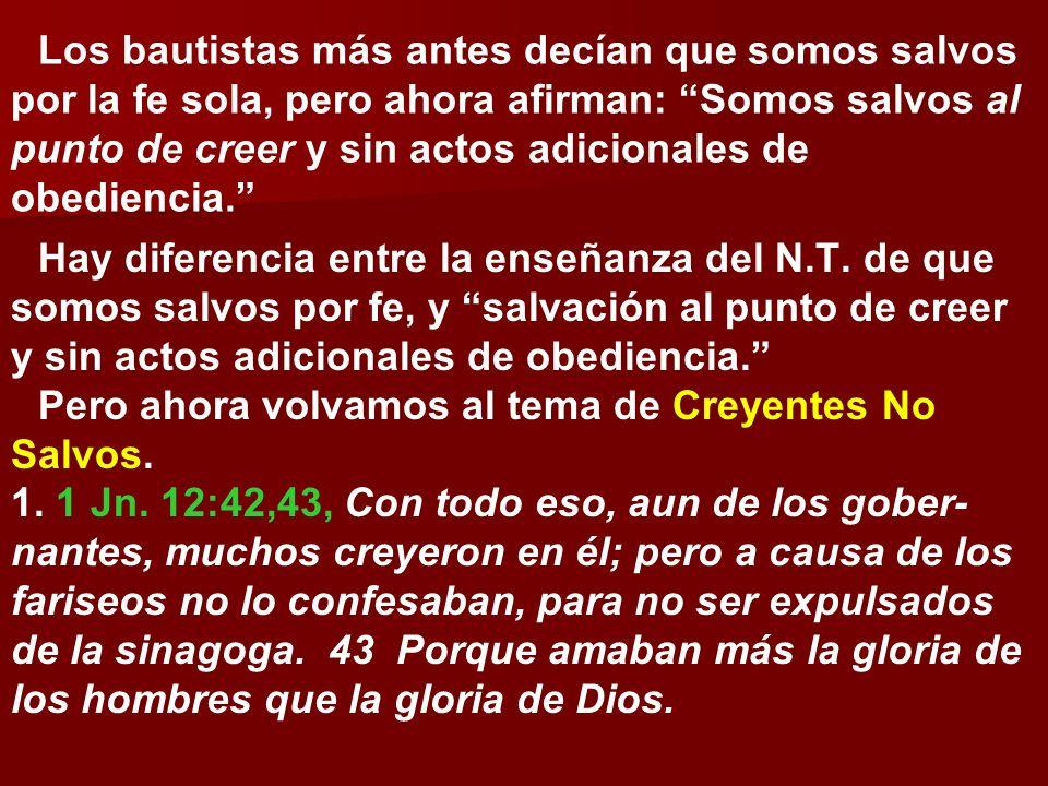 Los bautistas más antes decían que somos salvos por la fe sola, pero ahora afirman: Somos salvos al punto de creer y sin actos adicionales de obediencia.
