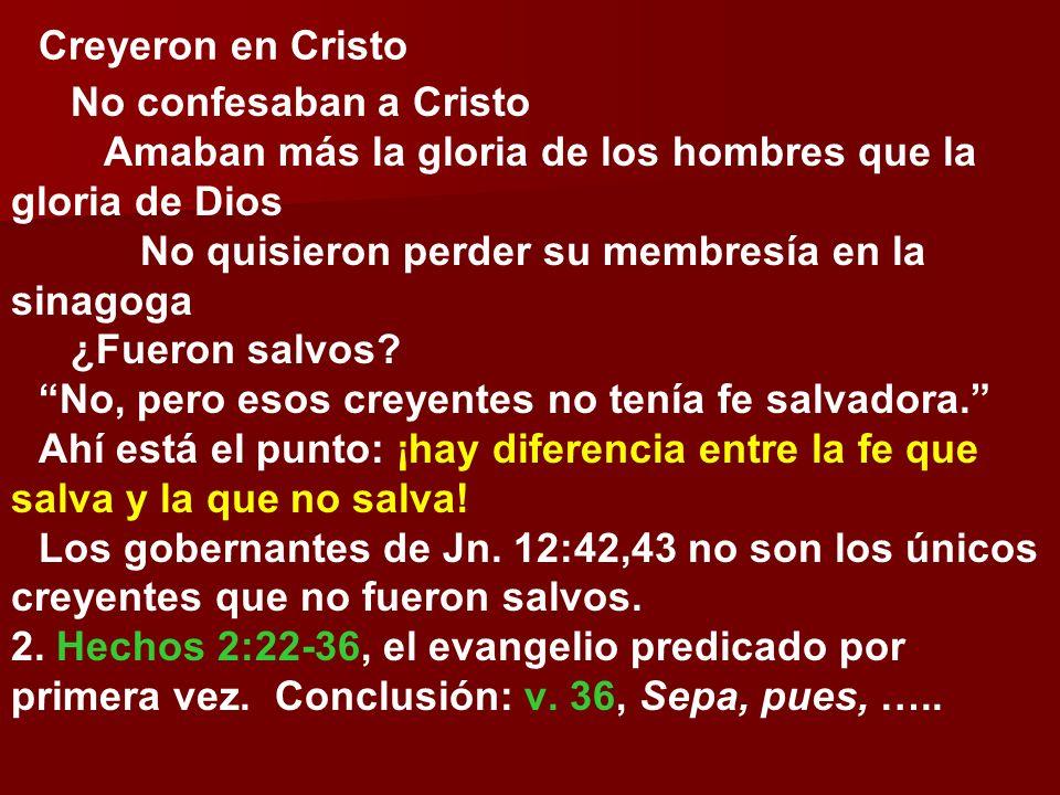 Creyeron en Cristo No confesaban a Cristo. Amaban más la gloria de los hombres que la gloria de Dios.
