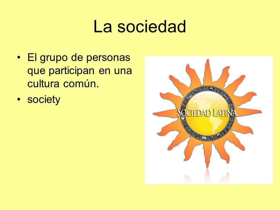 La sociedad El grupo de personas que participan en una cultura común.