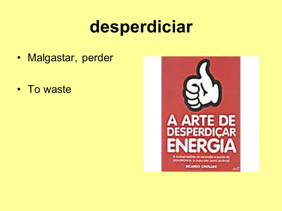 desperdiciar Malgastar, perder To waste