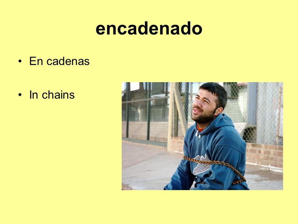 encadenado En cadenas In chains