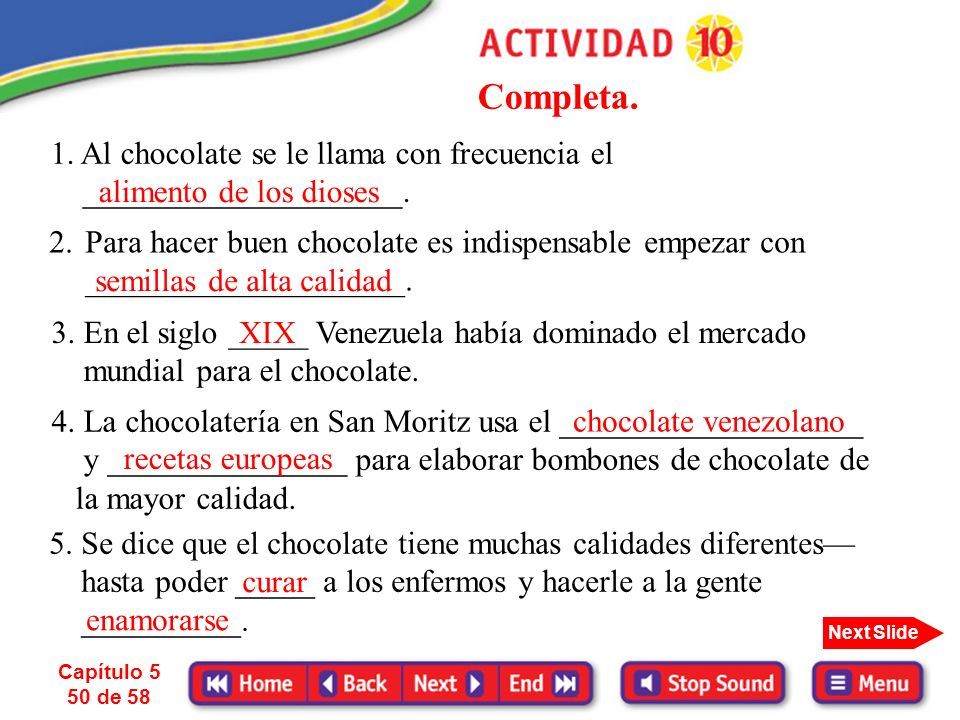 Completa. 1. Al chocolate se le llama con frecuencia el ____________________. alimento de los dioses.