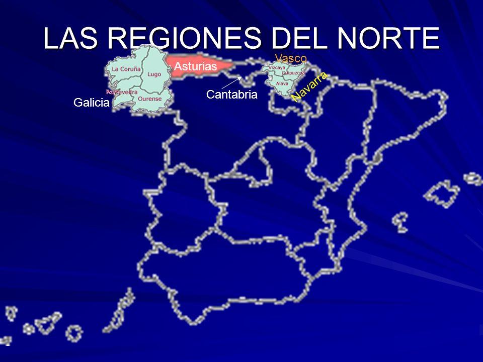 LAS REGIONES DEL NORTE Vasco Asturias Navarra Cantabria Galicia