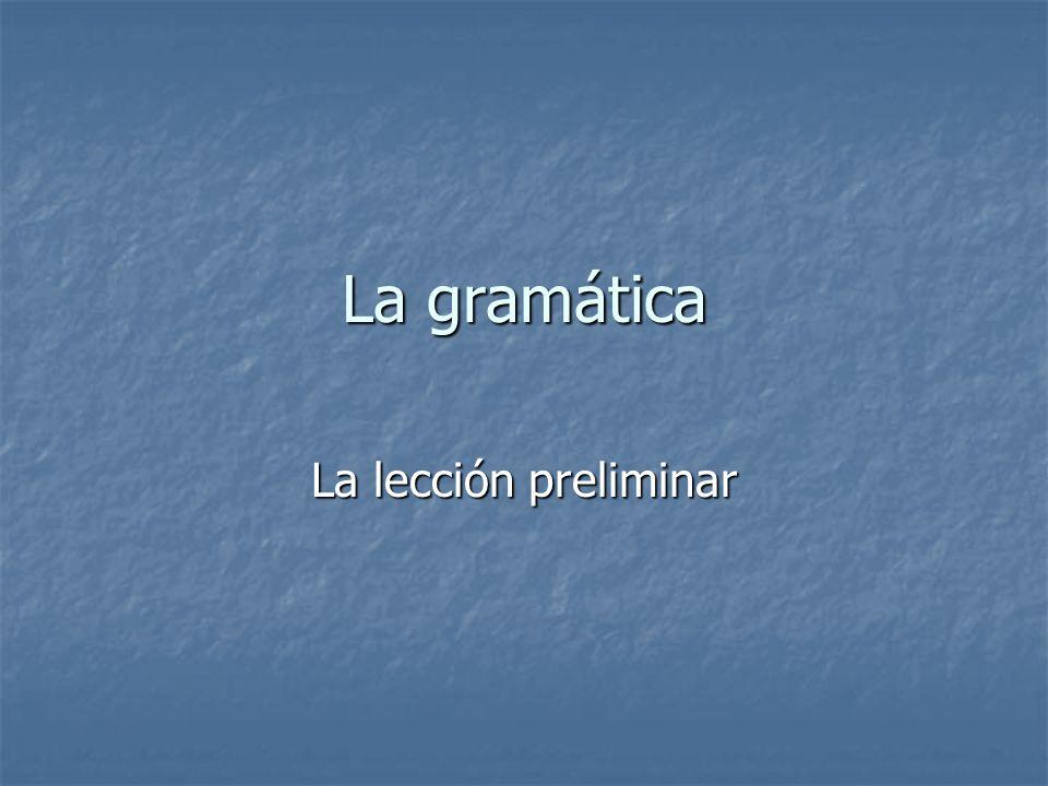 La gramática La lección preliminar
