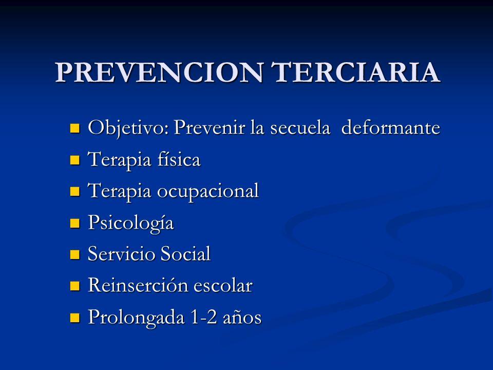 PREVENCION TERCIARIA Objetivo: Prevenir la secuela deformante