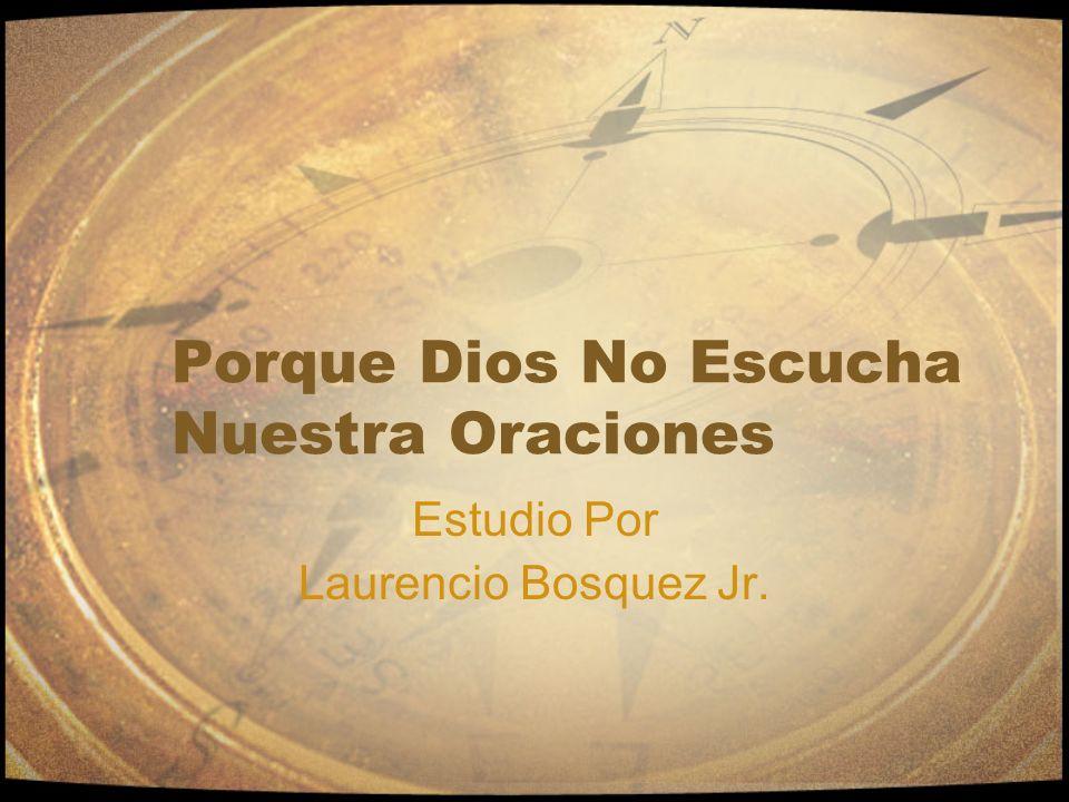 Porque Dios No Escucha Nuestra Oraciones