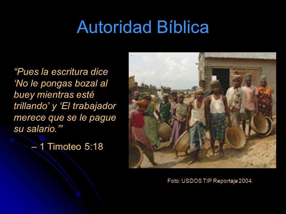 Autoridad Bíblica Pues la escritura dice 'No le pongas bozal al buey mientras esté trillando' y 'El trabajador merece que se le pague su salario.'