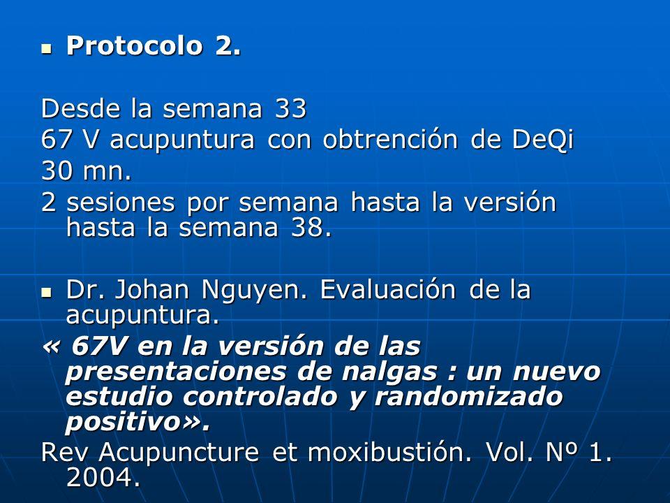 Protocolo 2. Desde la semana 33. 67 V acupuntura con obtrención de DeQi. 30 mn. 2 sesiones por semana hasta la versión hasta la semana 38.