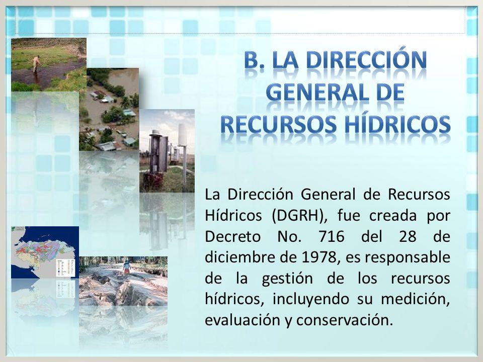 B. LA DIRECCIÓN GENERAL DE RECURSOS HÍDRICOS