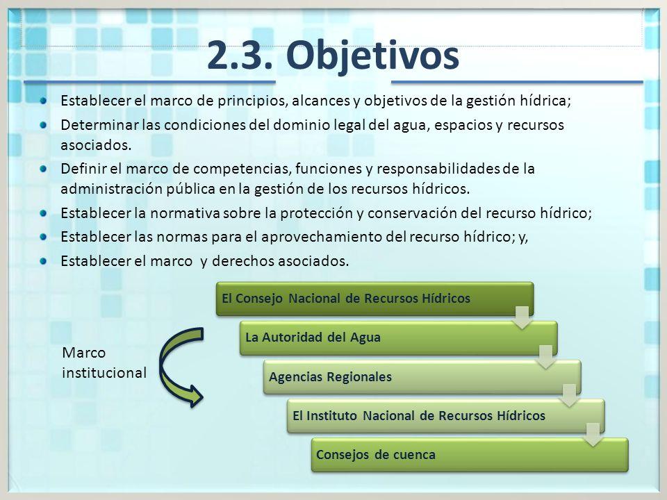 2.3. Objetivos Establecer el marco de principios, alcances y objetivos de la gestión hídrica;