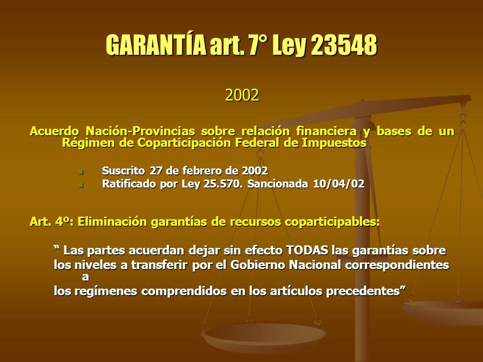 GARANTÍA art. 7° Ley 23548 2002. Acuerdo Nación-Provincias sobre relación financiera y bases de un Régimen de Coparticipación Federal de Impuestos.