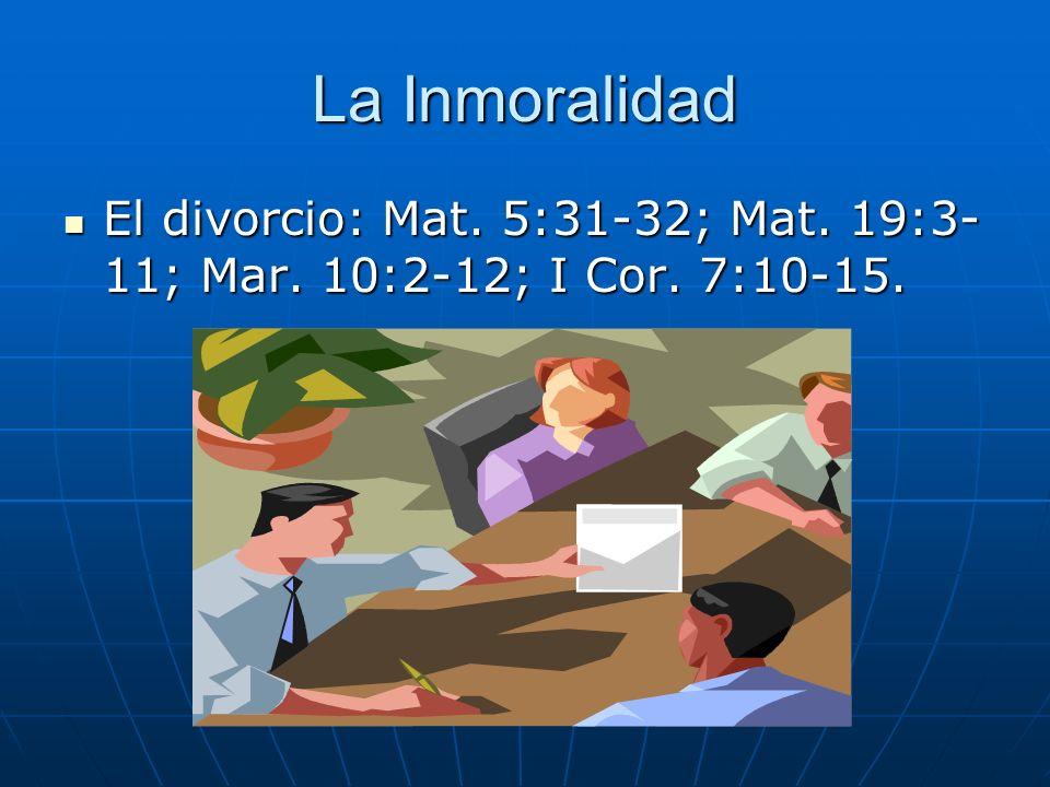 La Inmoralidad El divorcio: Mat. 5:31-32; Mat. 19:3-11; Mar. 10:2-12; I Cor. 7:10-15.