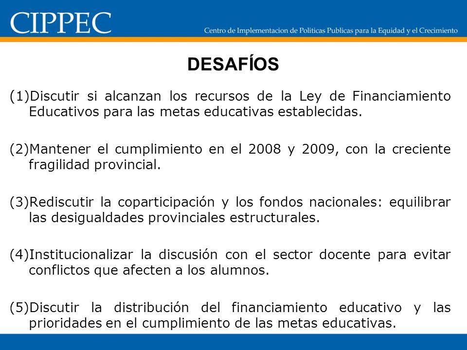 DESAFÍOS (1)Discutir si alcanzan los recursos de la Ley de Financiamiento Educativos para las metas educativas establecidas.