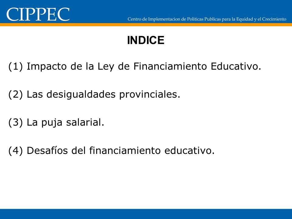 INDICE (1) Impacto de la Ley de Financiamiento Educativo.