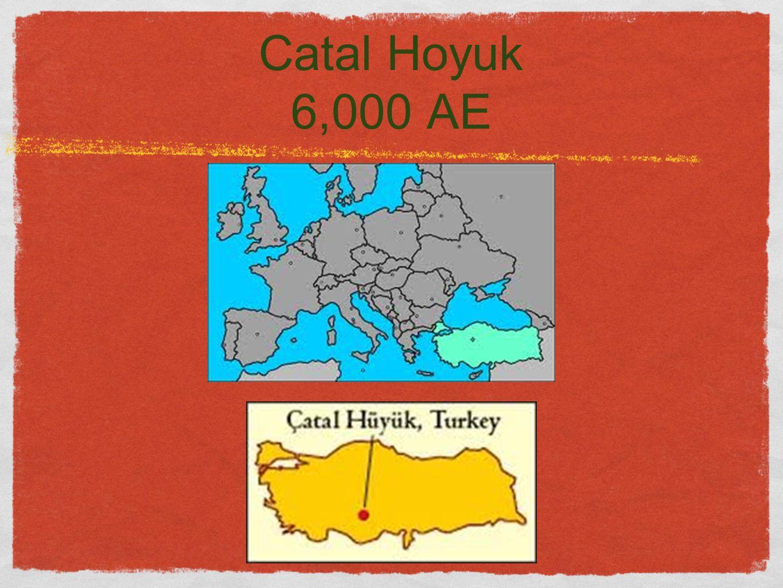 Catal Hoyuk 6,000 AE