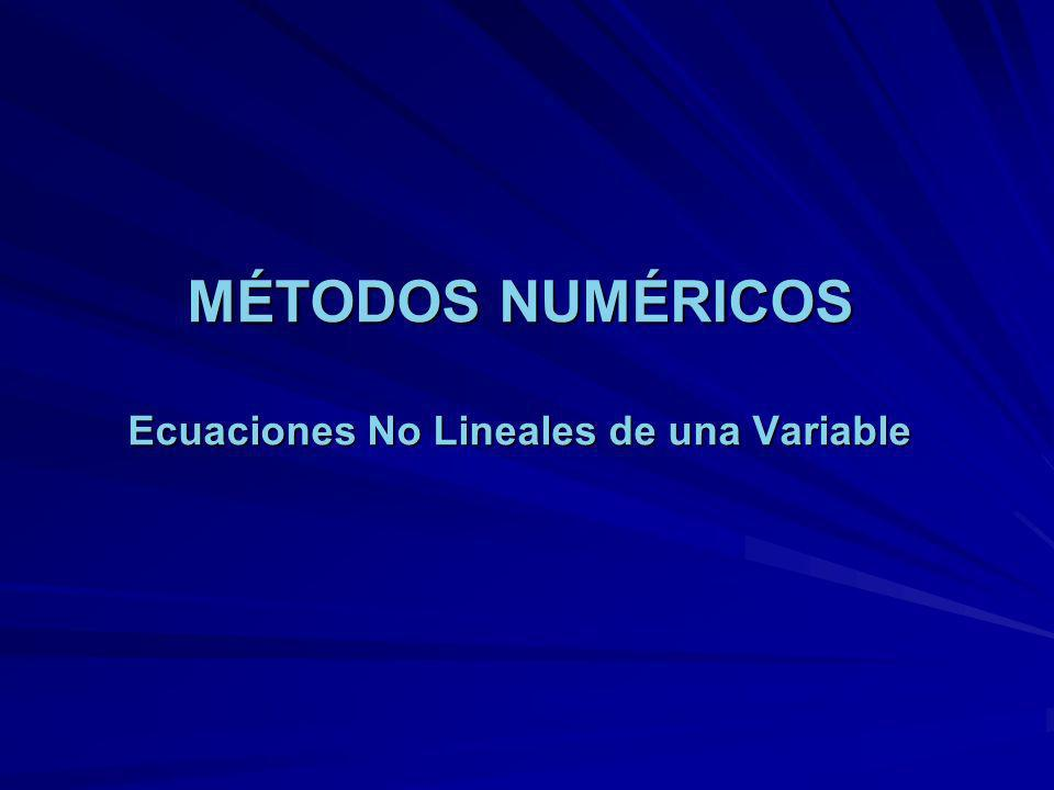 MÉTODOS NUMÉRICOS Ecuaciones No Lineales de una Variable