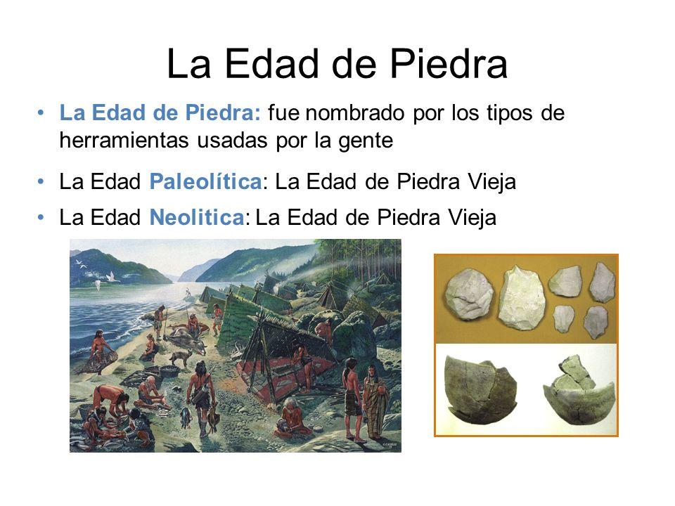 La Edad de Piedra La Edad de Piedra: fue nombrado por los tipos de herramientas usadas por la gente.