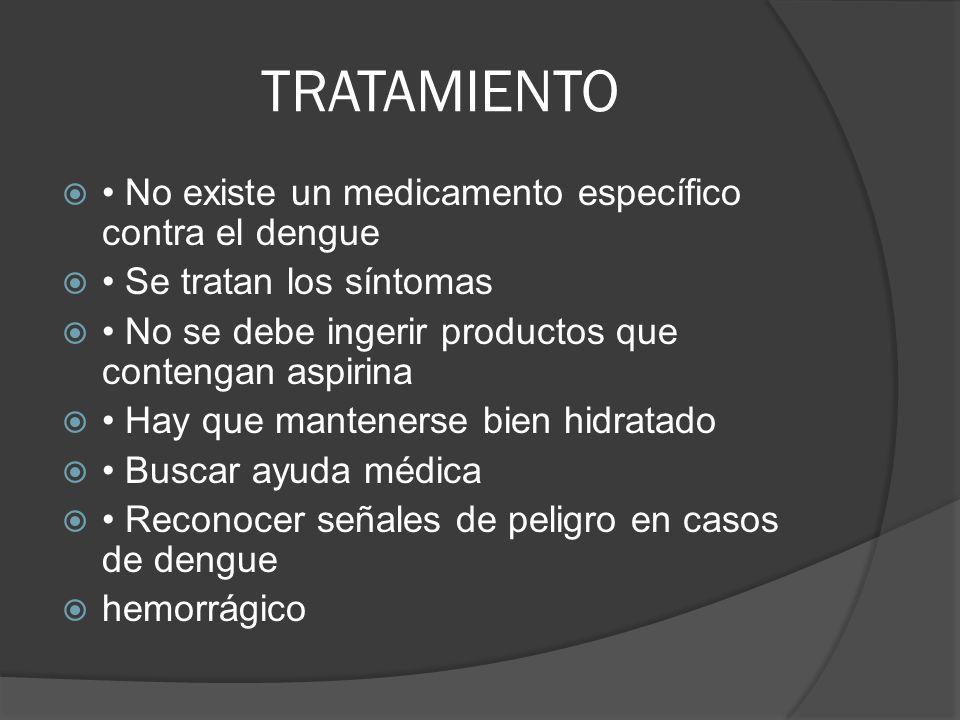 TRATAMIENTO • No existe un medicamento específico contra el dengue