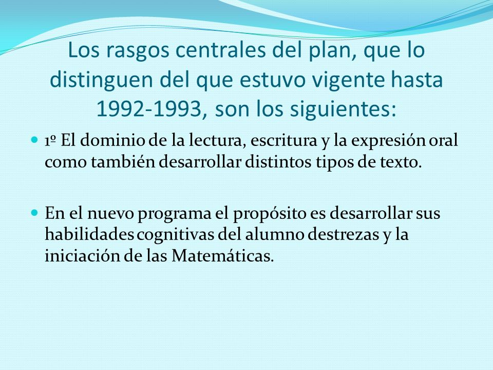 Los rasgos centrales del plan, que lo distinguen del que estuvo vigente hasta 1992-1993, son los siguientes: