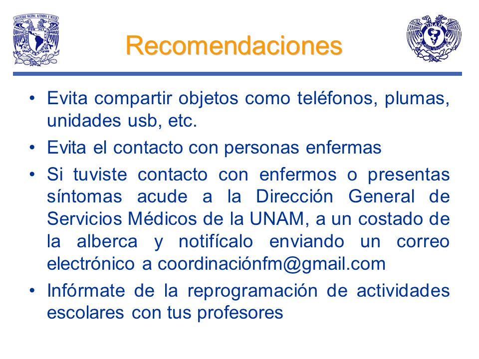 Recomendaciones Evita compartir objetos como teléfonos, plumas, unidades usb, etc. Evita el contacto con personas enfermas.