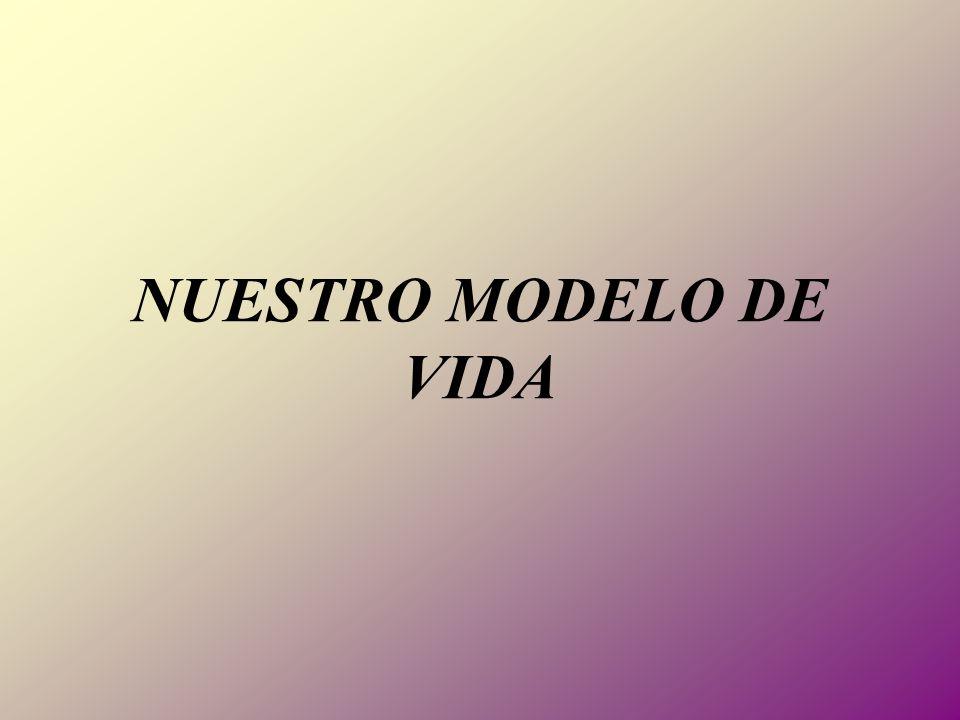 NUESTRO MODELO DE VIDA