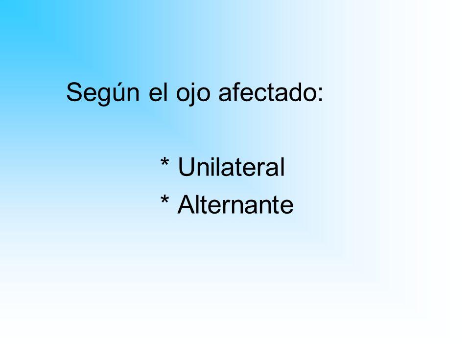 Según el ojo afectado: * Unilateral * Alternante